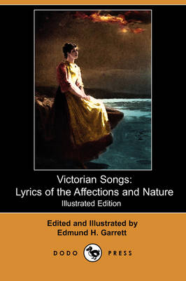 Victorian Songs: Lyrics of the Affections and Nature (Illustrated Edition) (Dodo Press)