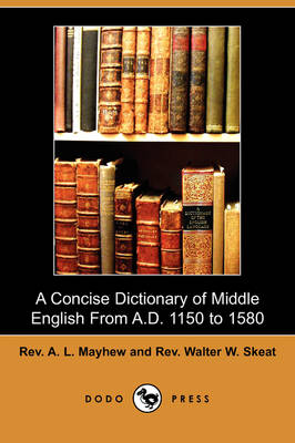 A Concise Dictionary of Middle English from A.D. 1150 to 1580 (Dodo Press)