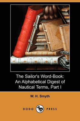 The Sailor's Word-Book: An Alphabetical Digest of Nautical Terms, Part I (Dodo Press)