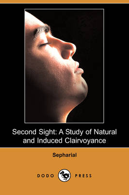 Second Sight: A Study of Natural and Induced Clairvoyance (Dodo Press)