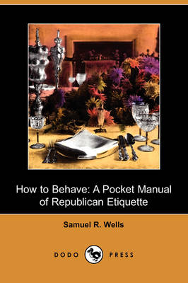 How to Behave: A Pocket Manual of Republican Etiquette (Dodo Press)