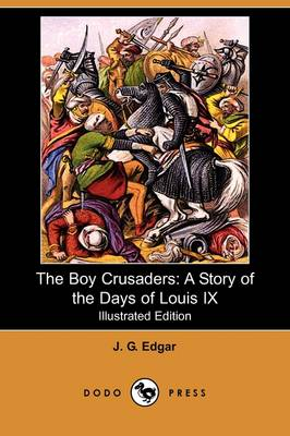 The Boy Crusaders: A Story of the Days of Louis IX (Illustrated Edition) (Dodo Press)