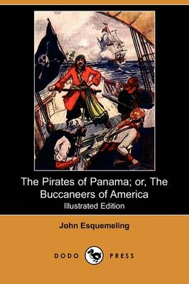 The Pirates of Panama; Or, the Buccaneers of America (Illustrated Edition) (Dodo Press)