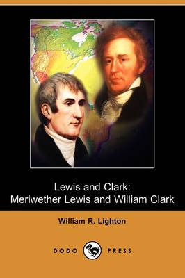 Lewis and Clark: Meriwether Lewis and William Clark (Dodo Press)