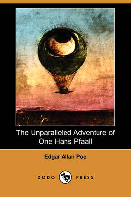 The Unparalleled Adventure of One Hans Pfaall (Dodo Press)