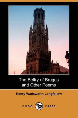 The Belfry of Bruges and Other Poems (Dodo Press)