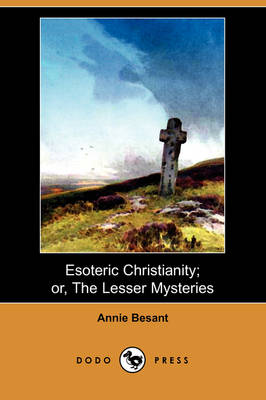 Esoteric Christianity; Or, the Lesser Mysteries (Dodo Press)