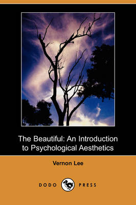 The Beautiful: An Introduction to Psychological Aesthetics (Dodo Press)