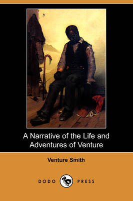 A Narrative of the Life and Adventures of Venture, a Native of Africa, But Resident Above Sixty Years in the United States of America, Related by Hi