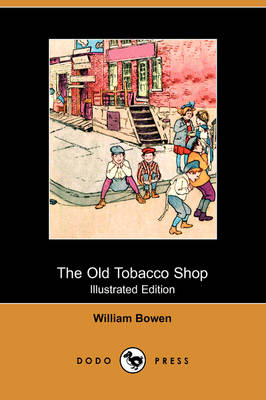 The Old Tobacco Shop: A True Account of What Befell a Little Boy in Search of Adventure (Illustrated Edition) (Dodo Press)