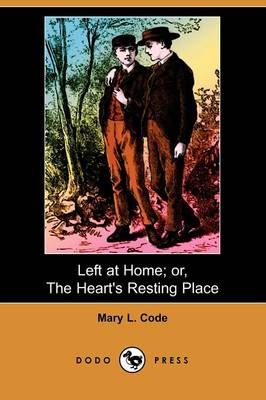 Left at Home; Or, the Heart's Resting Place (Dodo Press)