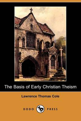 The Basis of Early Christian Theism (Dodo Press)