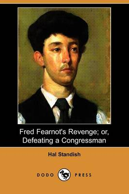 Fred Fearnot's Revenge; Or, Defeating a Congressman (Dodo Press)