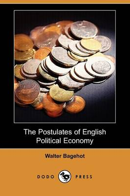 The Postulates of English Political Economy (Dodo Press)