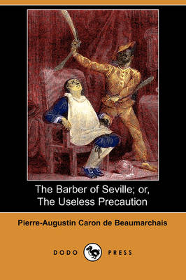 The Barber of Seville; Or, the Useless Precaution (Dodo Press)
