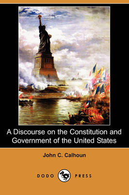 A Discourse on the Constitution and Government of the United States (Dodo Press)