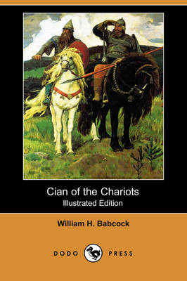Cian of the Chariots (Illustrated Edition) (Dodo Press)