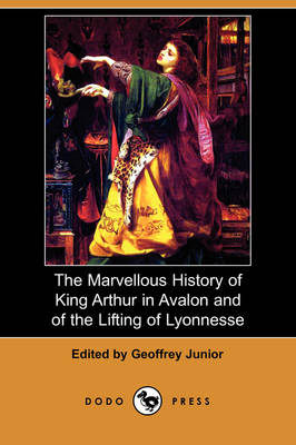 The Marvellous History of King Arthur in Avalon and of the Lifting of Lyonnesse (Dodo Press)