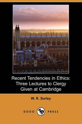 Recent Tendencies in Ethics: Three Lectures to Clergy Given at Cambridge (Dodo Press)
