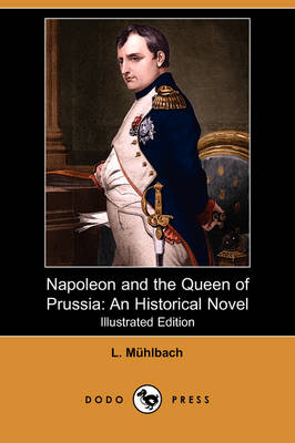 Napoleon and the Queen of Prussia: An Historical Novel (Illustrated Edition) (Dodo Press)