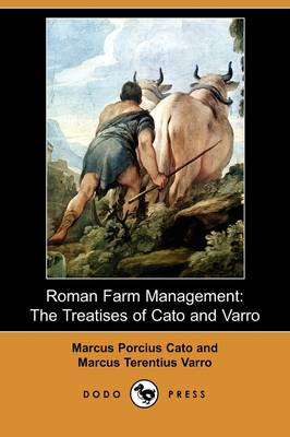 Roman Farm Management: The Treatises of Cato and Varro (Dodo Press)