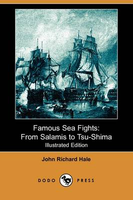 Famous Sea Fights: From Salamis to Tsu-Shima (Illustrated Edition) (Dodo Press)