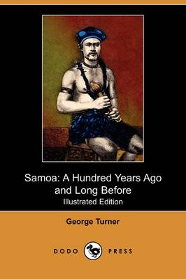 Samoa: A Hundred Years Ago and Long Before (Illustrated Edition) (Dodo Press)