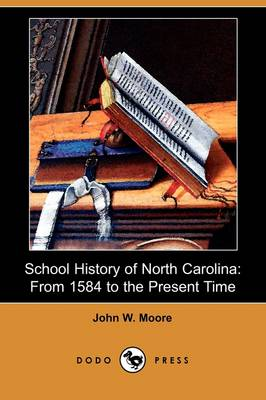 School History of North Carolina: From 1584 to the Present Time (Dodo Press)