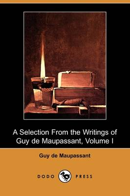 A Selection from the Writings of Guy de Maupassant - Volume I (Dodo Press)