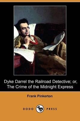 Dyke Darrel the Railroad Detective; Or, the Crime of the Midnight Express (Dodo Press)