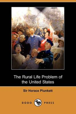 The Rural Life Problem of the United States: Notes of an Irish Observer (Dodo Press)