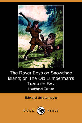 The Rover Boys on Snowshoe Island; Or, the Old Lumberman's Treasure Box (Illustrated Edition) (Dodo Press)