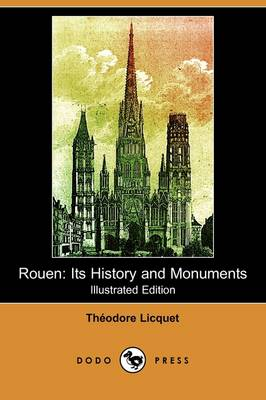 Rouen: Its History and Monuments (Illustrated Edition) (Dodo Press)
