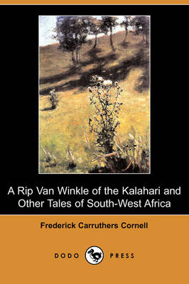 A Rip Van Winkle of the Kalahari and Other Tales of South-West Africa (Dodo Press)