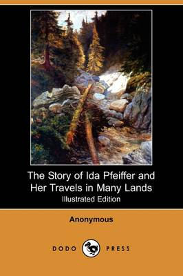 The Story of Ida Pfeiffer and Her Travels in Many Lands (Illustrated Edition) (Dodo Press)