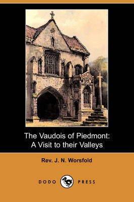 The Vaudois of Piedmont: A Visit to Their Valleys (Dodo Press)