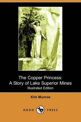 The Copper Princess: A Story of Lake Superior Mines (Illustrated Edition) (Dodo Press)