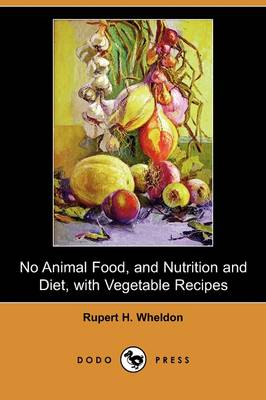 No Animal Food, and Nutrition and Diet, with Vegetable Recipes (Dodo Press)