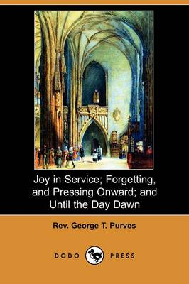Joy in Service; Forgetting, and Pressing Onward; And Until the Day Dawn (Dodo Press)