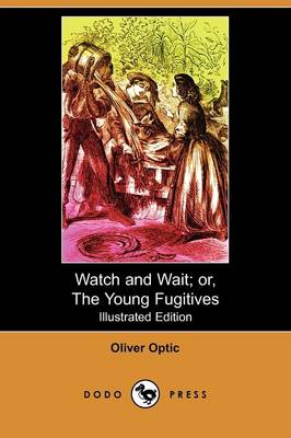 Watch and Wait; Or, the Young Fugitives (Illustrated Edition) (Dodo Press)