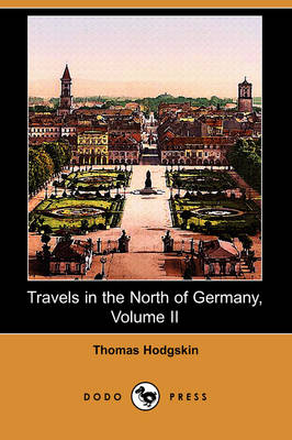 Travels in the North of Germany, Volume II (Dodo Press)