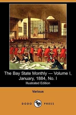 The Bay State Monthly - Volume I, January, 1884, No. I (Illustrated Edition) (Dodo Press)