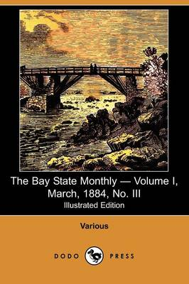 The Bay State Monthly - Volume I, March, 1884, No. III (Illustrated Edition) (Dodo Press)