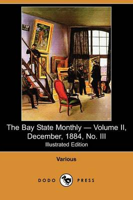 The Bay State Monthly - Volume II, December, 1884, No. III (Illustrated Edition) (Dodo Press)