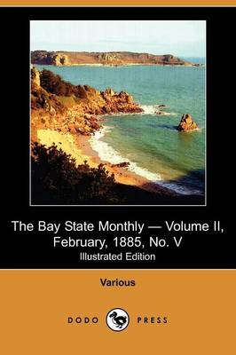 The Bay State Monthly - Volume II, February, 1885, No. V (Illustrated Edition) (Dodo Press)