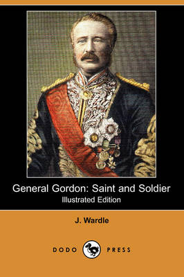 General Gordon: Saint and Soldier (Illustrated Edition) (Dodo Press)