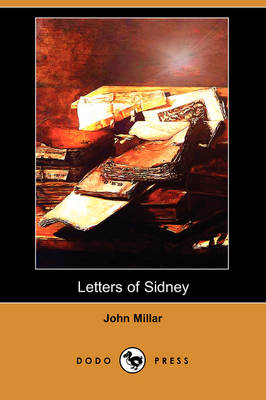 Letters of Sidney, on Inequality of Property. to Which Is Added, a Treatise of the Effects of War on Commercial Prosperity (Dodo Press)