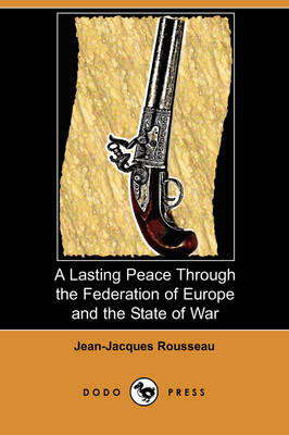A Lasting Peace Through the Federation of Europe and the State of War (Dodo Press)