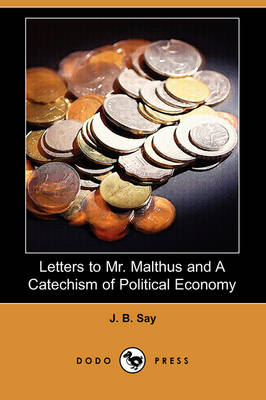 Letters to Mr. Malthus and a Catechism of Political Economy (Dodo Press)