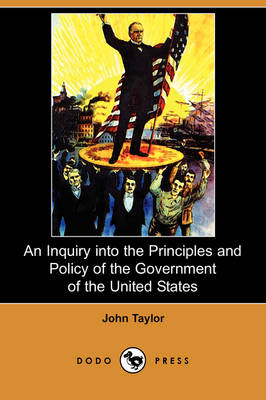 An Inquiry Into the Principles and Policy of the Government of the United States (Dodo Press)